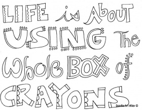Life is about using the whole box of crayons - Quote Coloring Pages
